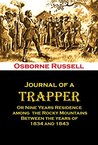 Journal of a Trapper Or Nine Years Residence among the Rocky Mountains Between the years of 1834 and 1843