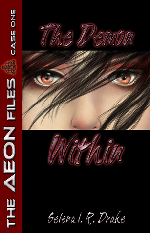 The Demon Within (The AEON Files, #1)  by  Selena I. R. Drake