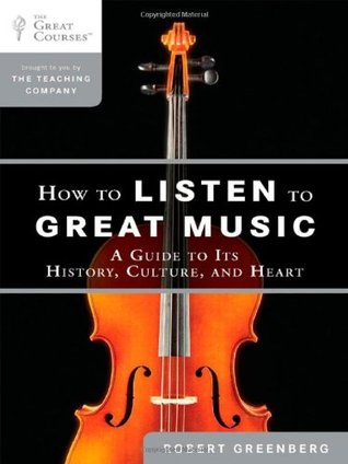 How to Listen to Great Music by Robert Greenberg