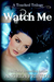 Watch Me (Touched Trilogy, # 3)