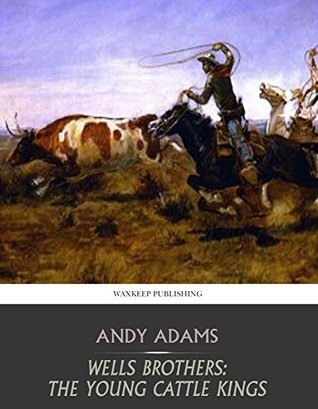 Wells Brothers: Young Cattle Kings Andy Adams