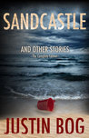 Sandcastle and Other Stories by Justin Bog