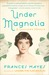 Under Magnolia by Frances Mayes