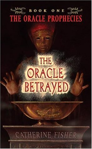 The Oracle Betrayed by Catherine Fisher