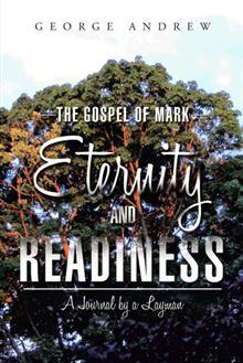 The Gospel of Mark—Eternity and Readiness by George Andrew