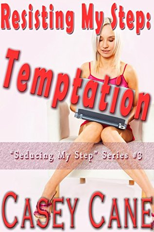 RESISTING MY STEP: TEMPTATION: (Taboo Man of the House Seducing His Step) (Seducing My Step Book 3)  by  Casey Cane