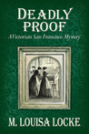 Deadly Proof (A Victorian San Francisco Mystery, #4)