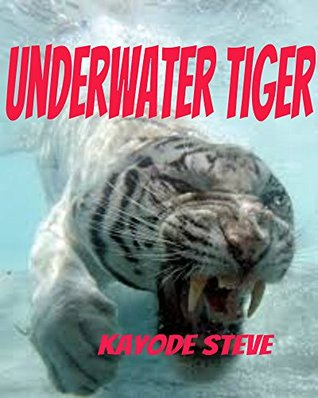 Underwater Tiger:See 10 Amazing Pictures of Tigers Hunting for Prey,Diving and Swimming Under Water  by  Kayode Steve