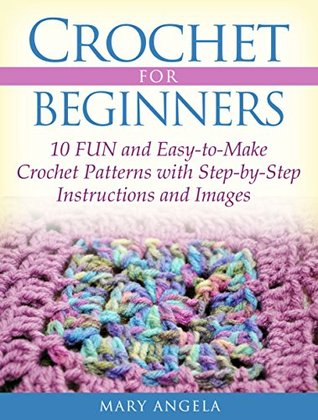 Crochet Stitches For Beginners Step By Step : Beginners: 10 FUN and Easy-to-Make Crochet Patterns with Step-by-Step ...