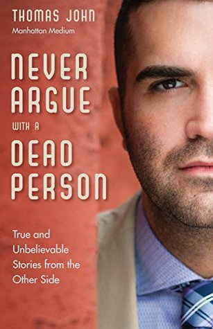 Never Argue with a Dead Person by Thomas John