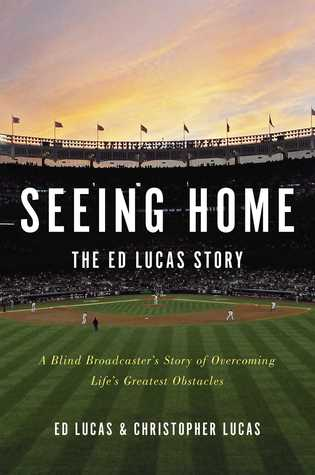Seeing Home: The Ed Lucas Story: A Blind Broadcaster's Story of Overcoming Life's Greatest Obstacles