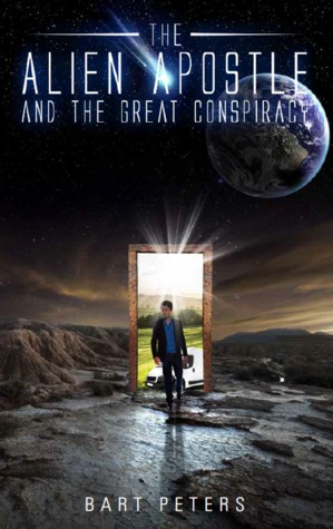 The Alien Apostle and the Great Conspiracy by Bart Peters