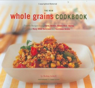 The New Whole Grain Cookbook by Robin Asbell