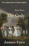The Code: The Assiduous Quest of Tobias Hopkins - Part Two