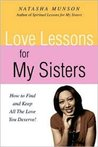 Love Lessons for My Sisters: How To Find and Keep All The Love You Deserve!
