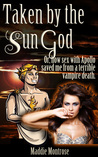 Taken by the Sun God by Maddie Montrose