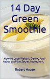 14 Day Green Smoothie: How to Lose Weight, Detox, Anti-Aging and the Secret Ingredient.