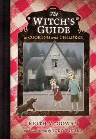 The Witch's Guide to Cooking with Children by Keith McGowan