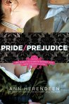 Pride/Prejudice: A Novel of Mr. Darcy, Elizabeth Bennet, and Their Forbidden Lovers