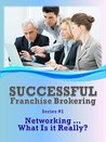Networking... What Is It Really?: Successful Franchise Brokering (Series #1)