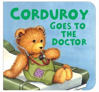 Corduroy Goes to the Doctor by Don Freeman