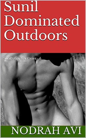 Sunil Dominated Outdoors: Sunils Gay Fantasies - 6 Nodrah Avi