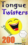 Funny Tongue Twisters: 200 Funniest Tongue Twisters & Tongue Twister Poems, Have Fun and Practice English Pronunciation Easily
