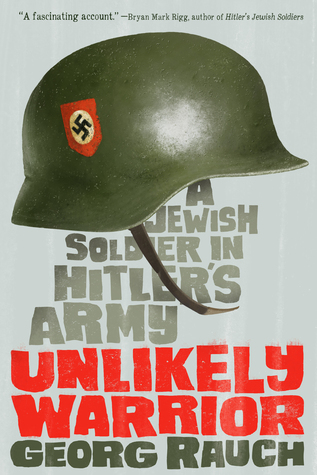 An Unlikely Warrior: A Jewish Soldier in Hitler's Army