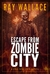 Escape from Zombie City (A One Way Out Novel)