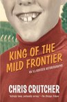 King of the Mild Frontier: An Ill-Advised Autobiography