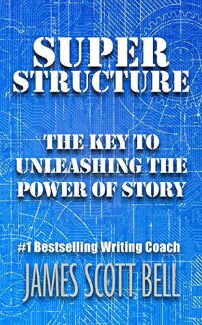 Super Structure: The Key to Unleashing the Power of Story