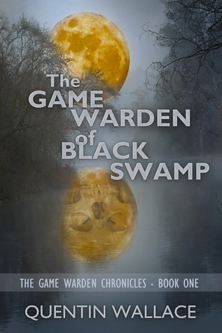The Game Warden of Black Swamp by Quentin Wallace