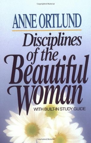 Disciplines of the Beautiful Woman by Anne Ortlund