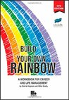 Build Your Own Rainbow: A Workbook for Career and Life Management