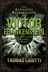 The Agonizing Resurrection of Victor Frankenstein