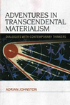 Adventures in Transcendental Materialism: Dialogues with Contemporary Thinkers