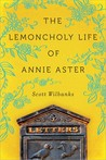The Lemoncholy Life of Annie Aster by Scott Wilbanks