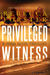 Privileged Witness (Witness Series, #3)