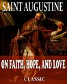 On Faith, Hope and Love (With Active Table of Contents)