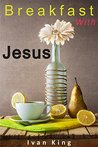Christian: Breakfast With Jesus (A Young Man has a Conversation With Jesus and Learns the Meaning of Life) [Christian Books] (Spiritual Growth, Christian ... Books for Teens, Christian Books Book 1)