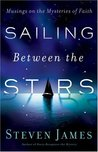 Sailing Between the Stars: Musings on the Mysteries of Faith
