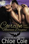 Coercion Part 3 (Montana Dragons, #3)