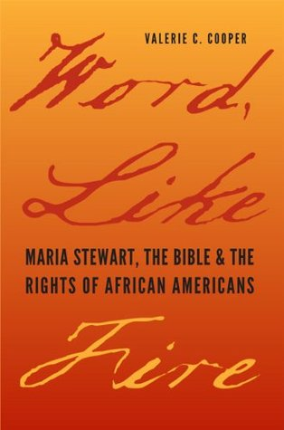 Word, Like Fire: Maria Stewart, the Bible, and the Rights of African Americans (Carter G. Woodson Institute Series)  by  Valerie C. Cooper
