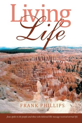 Living Life by Frank  Phillips