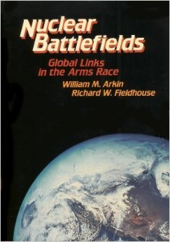 Nuclear Battlefields by William M. Arkin