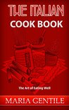 The Italian Cook Book - Illustrated: The Art of Eating Well (Ethnic Meals 2)