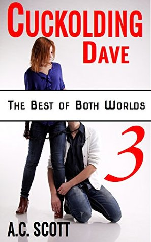 Cuckolding Dave Part 3: At Their Command  by  A.C.    Scott