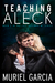 Teaching Aleck by Muriel Garcia