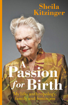 A Passion for Birth: My Life - Anthropology, Family and Feminism
