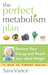 The Perfect Metabolism Plan: Restore Yor Energy and Reach Your Ideal Weight